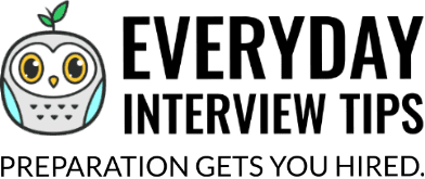 Everyday Interview Tips | Preparation Gets You Hired.